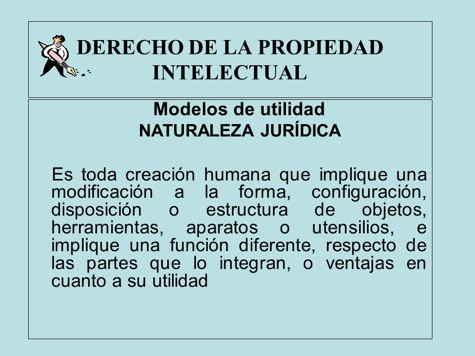 DERECHO DE LA PROPIEDAD INTELECTUAL Modelos de utilidad NATURALEZA JURÍDICA Es toda creación humana que implique una modificación a la forma, configur