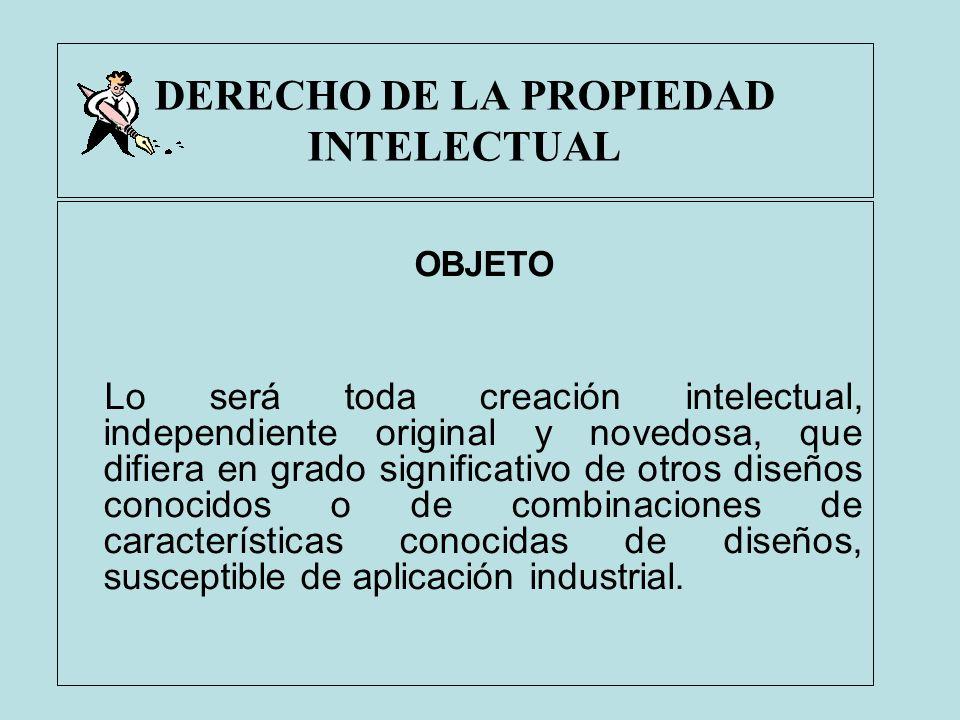 DERECHO DE LA PROPIEDAD INTELECTUAL OBJETO Lo será toda creación intelectual, independiente original y novedosa, que difiera en grado significativo de