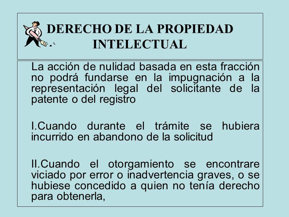 DERECHO DE LA PROPIEDAD INTELECTUAL La acción de nulidad basada en esta fracción no podrá fundarse en la impugnación a la representación legal del sol