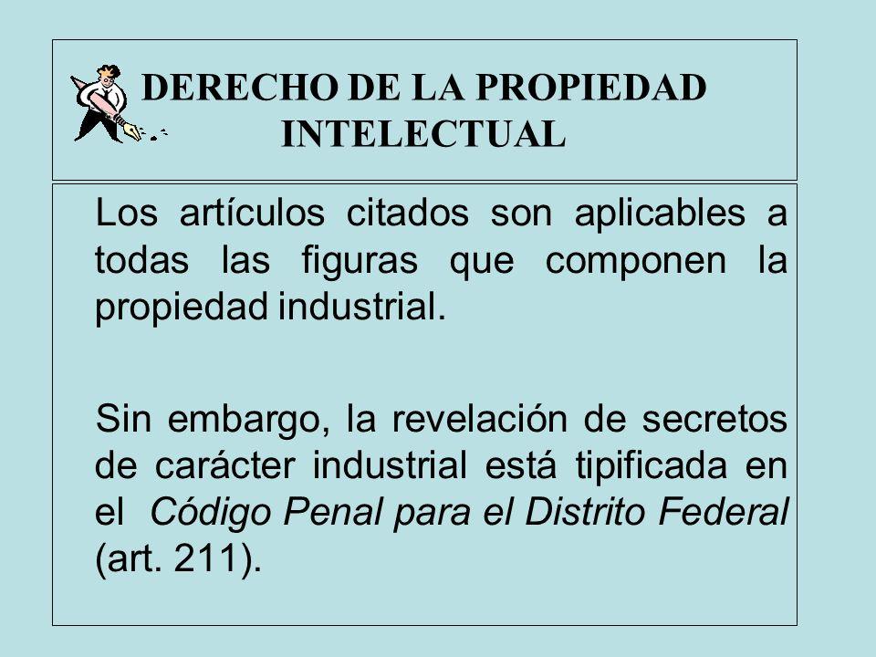 DERECHO DE LA PROPIEDAD INTELECTUAL Los artículos citados son aplicables a todas las figuras que componen la propiedad industrial. Sin embargo, la rev