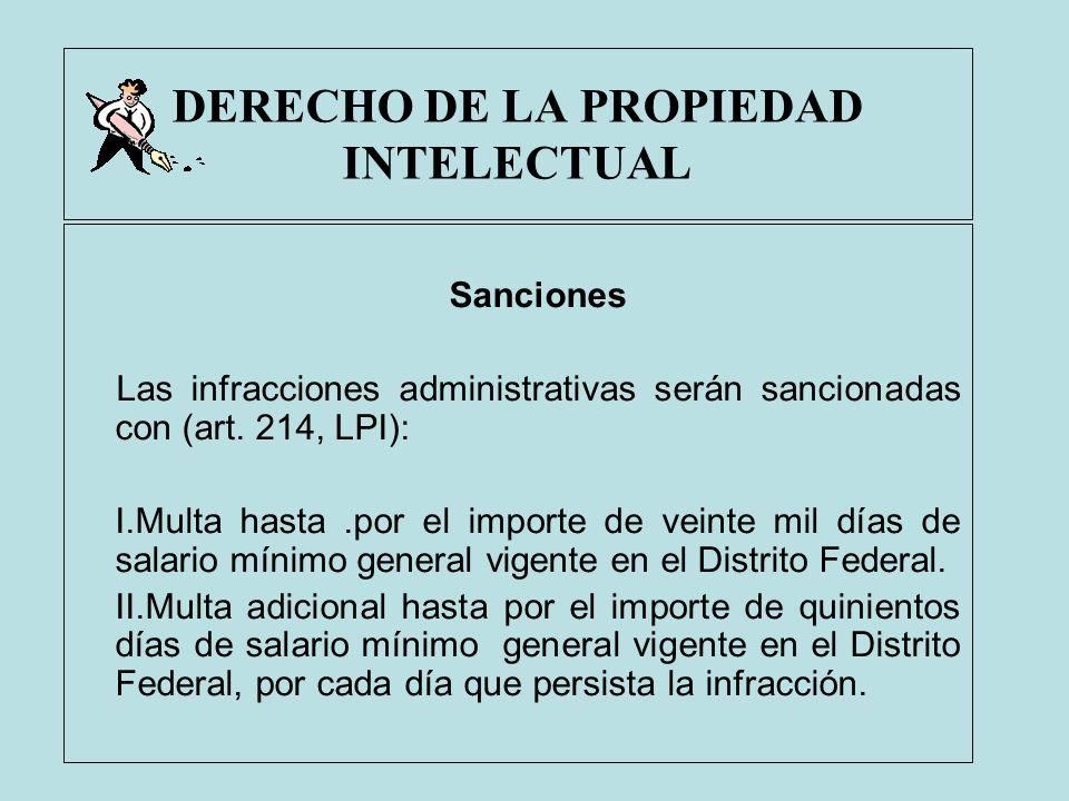 DERECHO DE LA PROPIEDAD INTELECTUAL Sanciones Las infracciones administrativas serán sancionadas con (art. 214, LPI): I.Multa hasta.por el importe de