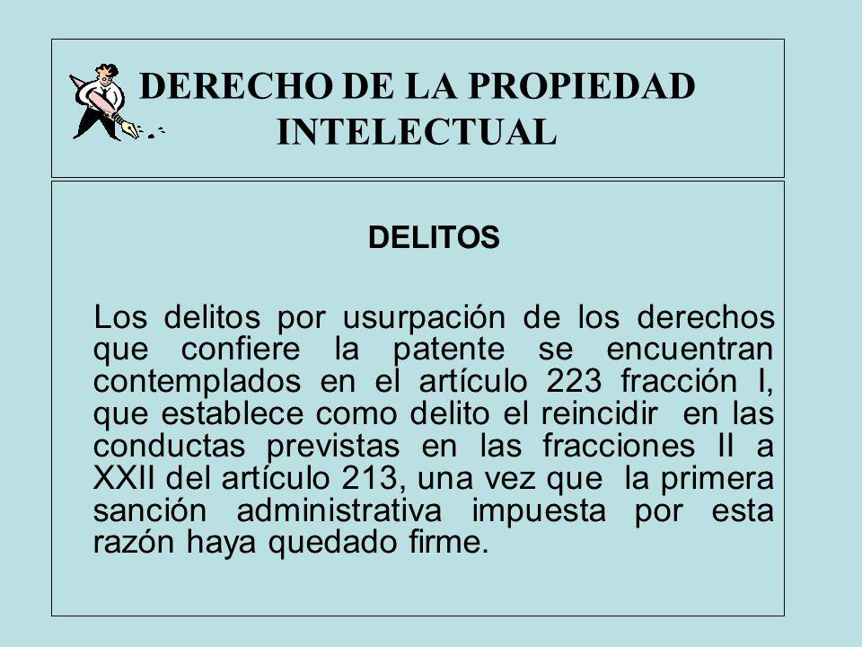 DERECHO DE LA PROPIEDAD INTELECTUAL DELITOS Los delitos por usurpación de los derechos que confiere la patente se encuentran contemplados en el artícu
