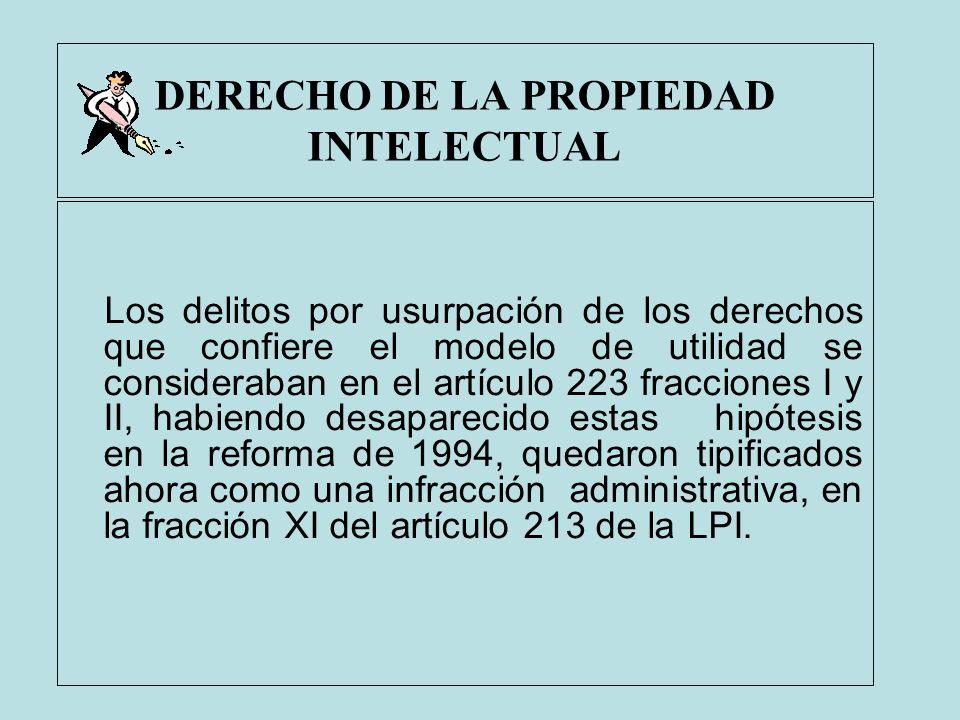DERECHO DE LA PROPIEDAD INTELECTUAL Los delitos por usurpación de los derechos que confiere el modelo de utilidad se consideraban en el artículo 223 f
