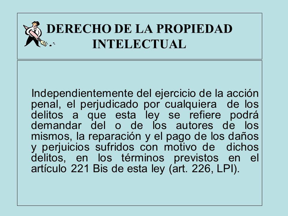 DERECHO DE LA PROPIEDAD INTELECTUAL Independientemente del ejercicio de la acción penal, el perjudicado por cualquiera de los delitos a que esta ley s