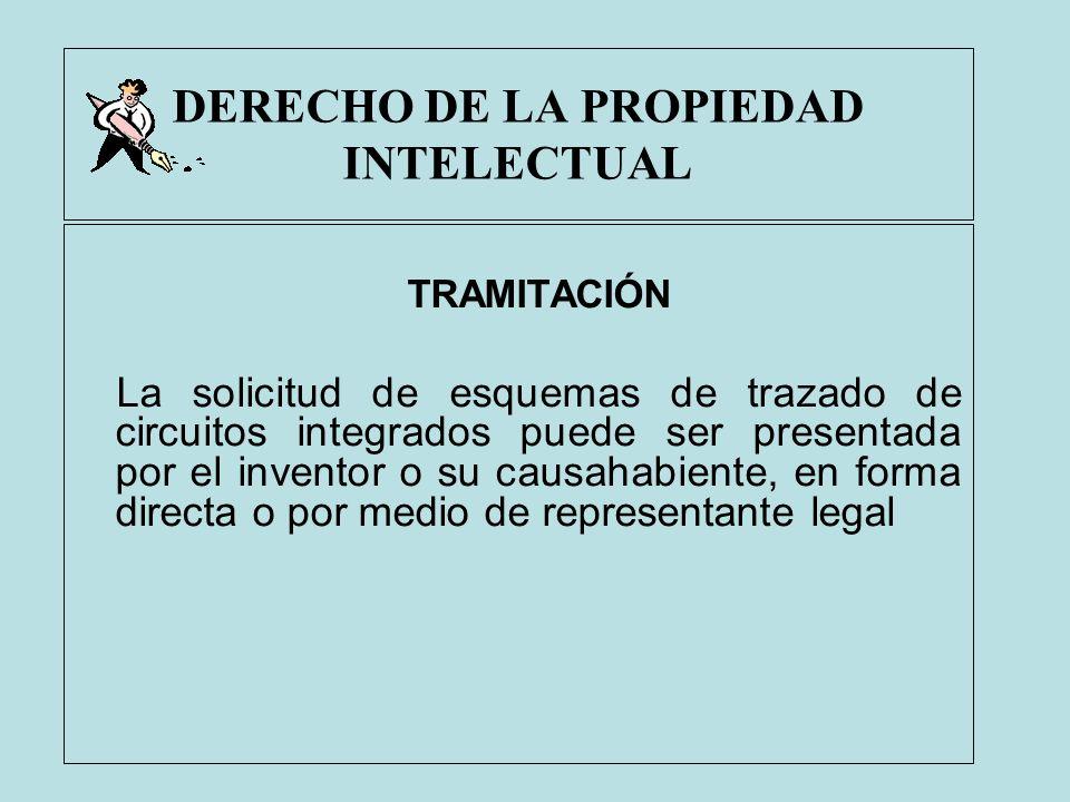 DERECHO DE LA PROPIEDAD INTELECTUAL TRAMITACIÓN La solicitud de esquemas de trazado de circuitos integrados puede ser presentada por el inventor o su