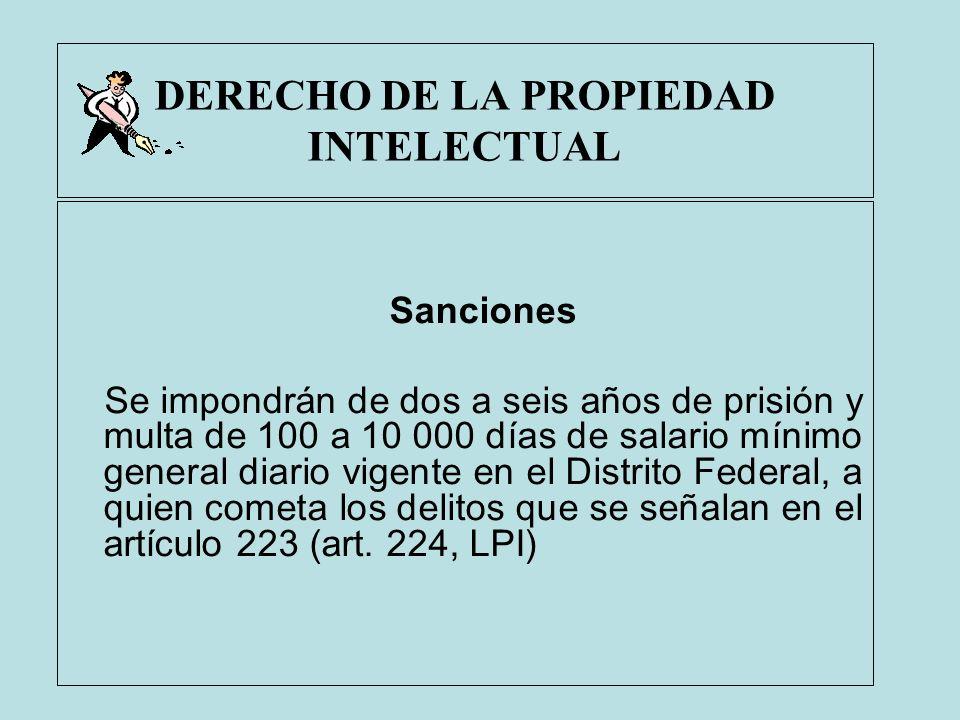 DERECHO DE LA PROPIEDAD INTELECTUAL Sanciones Se impondrán de dos a seis años de prisión y multa de 100 a 10 000 días de salario mínimo general diario