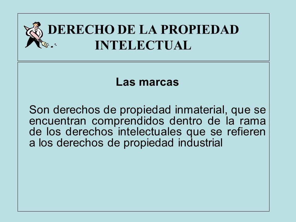 DERECHO DE LA PROPIEDAD INTELECTUAL Las marcas Son derechos de propiedad inmaterial, que se encuentran comprendidos dentro de la rama de los derechos