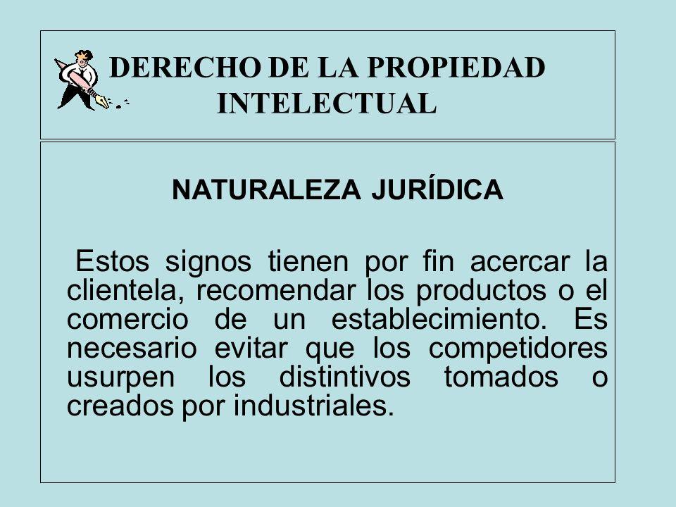 DERECHO DE LA PROPIEDAD INTELECTUAL NATURALEZA JURÍDICA Estos signos tienen por fin acercar la clientela, recomendar los productos o el comercio de un