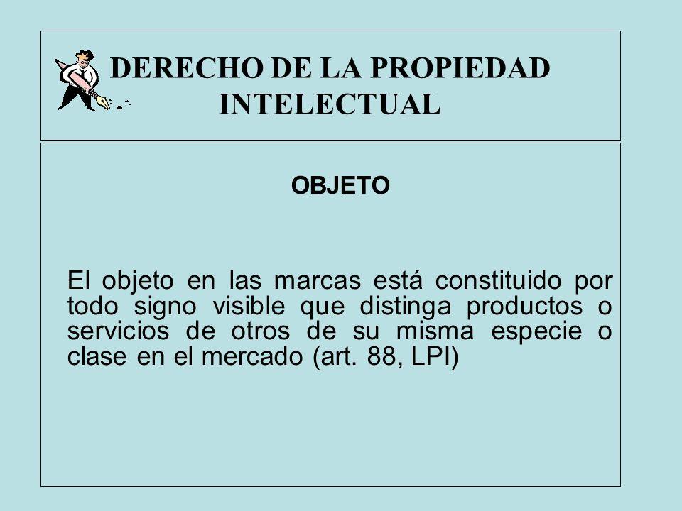 DERECHO DE LA PROPIEDAD INTELECTUAL OBJETO El objeto en las marcas está constituido por todo signo visible que distinga productos o servicios de otros
