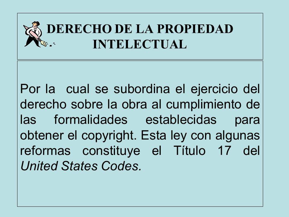DERECHO DE LA PROPIEDAD INTELECTUAL Por la cual se subordina el ejercicio del derecho sobre la obra al cumplimiento de las formalidades establecidas p