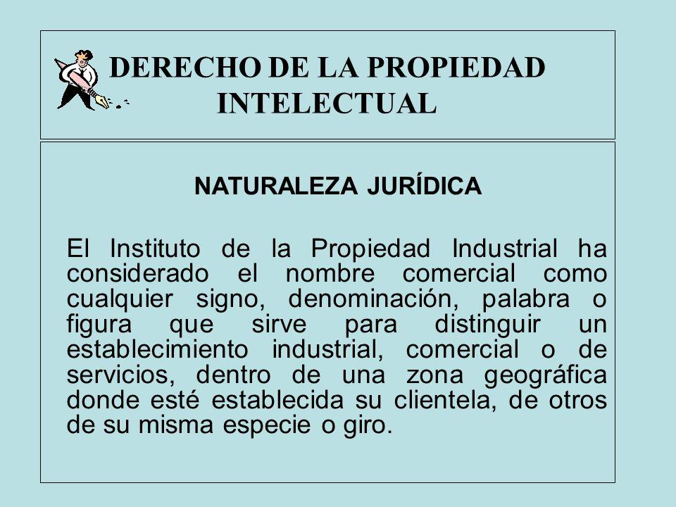 DERECHO DE LA PROPIEDAD INTELECTUAL NATURALEZA JURÍDICA El Instituto de la Propiedad Industrial ha considerado el nombre comercial como cualquier sign