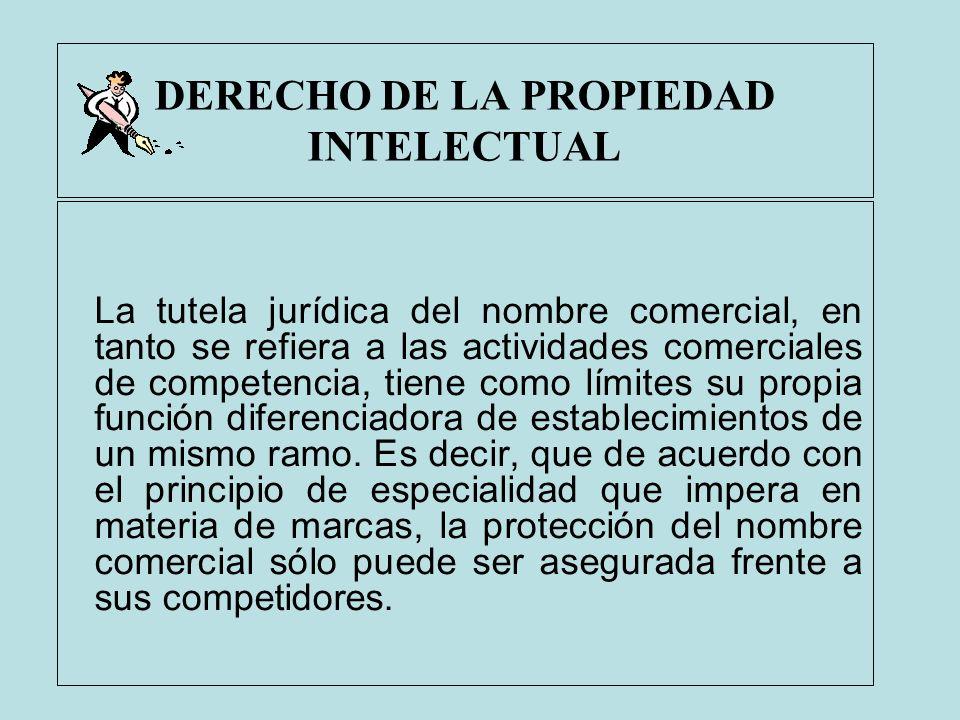 DERECHO DE LA PROPIEDAD INTELECTUAL La tutela jurídica del nombre comercial, en tanto se refiera a las actividades comerciales de competencia, tiene c