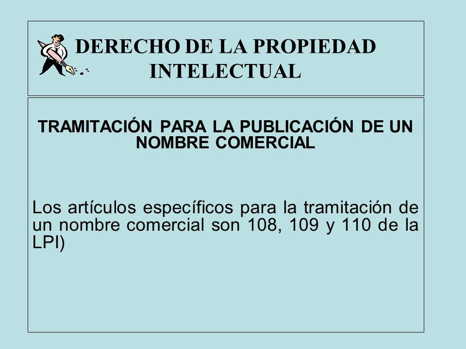 DERECHO DE LA PROPIEDAD INTELECTUAL TRAMITACIÓN PARA LA PUBLICACIÓN DE UN NOMBRE COMERCIAL Los artículos específicos para la tramitación de un nombre
