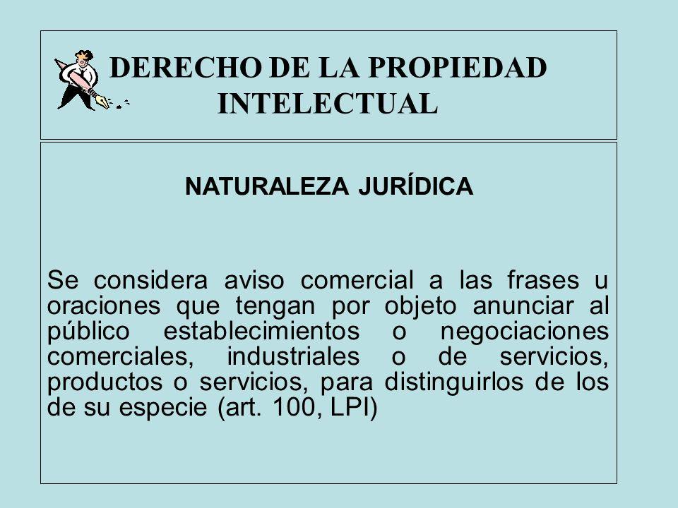 DERECHO DE LA PROPIEDAD INTELECTUAL NATURALEZA JURÍDICA Se considera aviso comercial a las frases u oraciones que tengan por objeto anunciar al públic