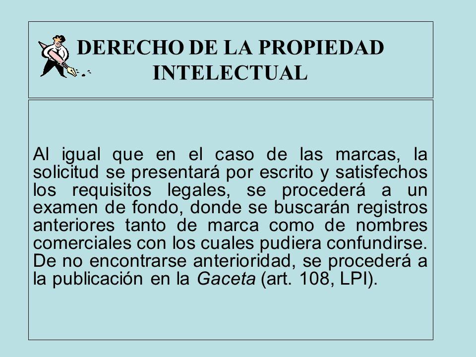 DERECHO DE LA PROPIEDAD INTELECTUAL Al igual que en el caso de las marcas, la solicitud se presentará por escrito y satisfechos los requisitos legales