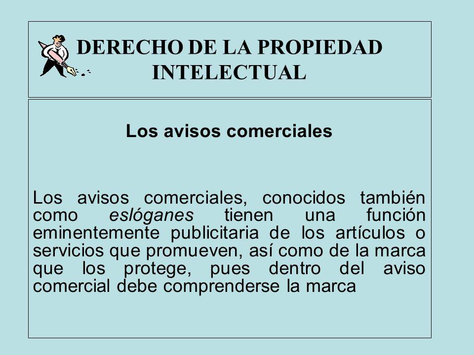 DERECHO DE LA PROPIEDAD INTELECTUAL Los avisos comerciales Los avisos comerciales, conocidos también como eslóganes tienen una función eminentemente p