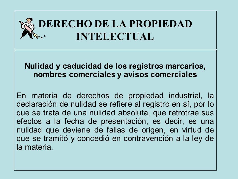 DERECHO DE LA PROPIEDAD INTELECTUAL Nulidad y caducidad de los registros marcarios, nombres comerciales y avisos comerciales En materia de derechos de