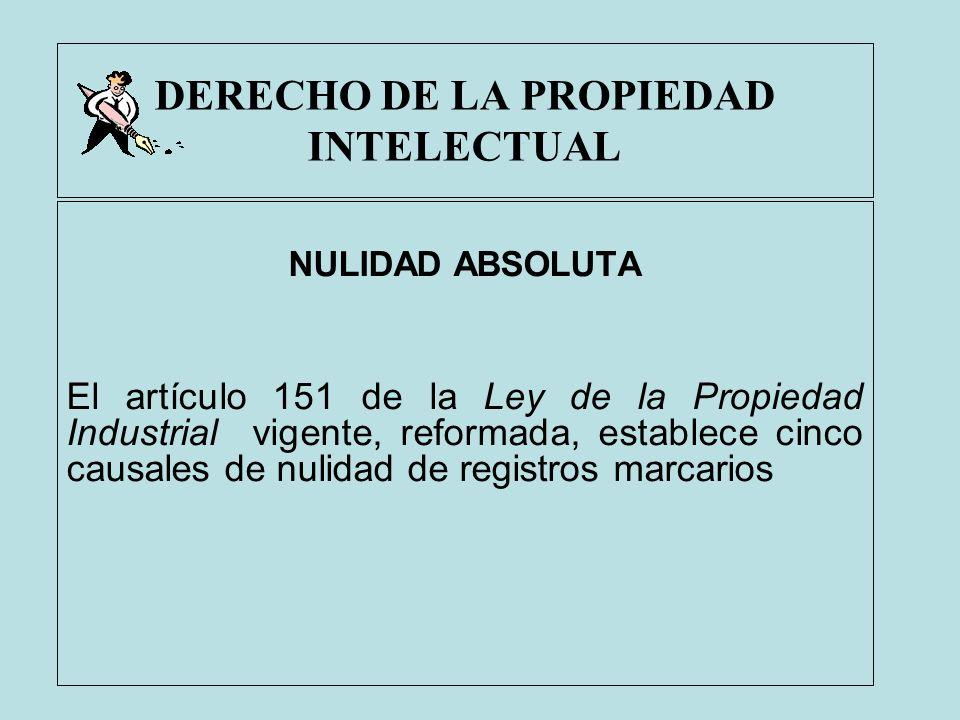 DERECHO DE LA PROPIEDAD INTELECTUAL NULIDAD ABSOLUTA El artículo 151 de la Ley de la Propiedad Industrial vigente, reformada, establece cinco causales