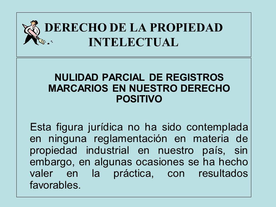 DERECHO DE LA PROPIEDAD INTELECTUAL NULIDAD PARCIAL DE REGISTROS MARCARIOS EN NUESTRO DERECHO POSITIVO Esta figura jurídica no ha sido contemplada en