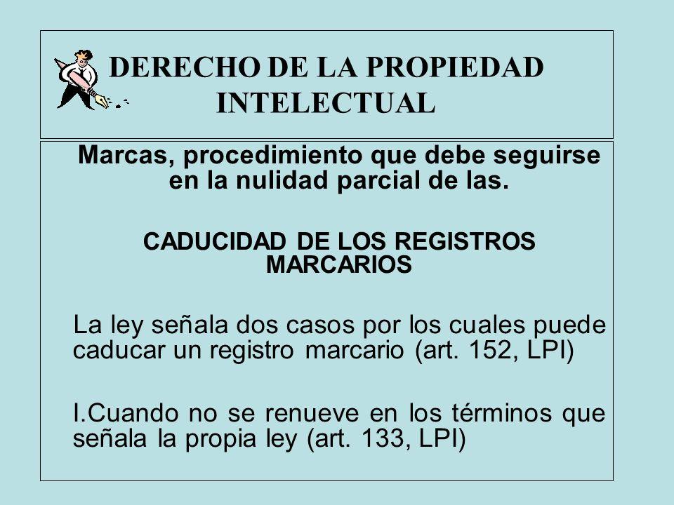 DERECHO DE LA PROPIEDAD INTELECTUAL Marcas, procedimiento que debe seguirse en la nulidad parcial de las. CADUCIDAD DE LOS REGISTROS MARCARIOS La ley