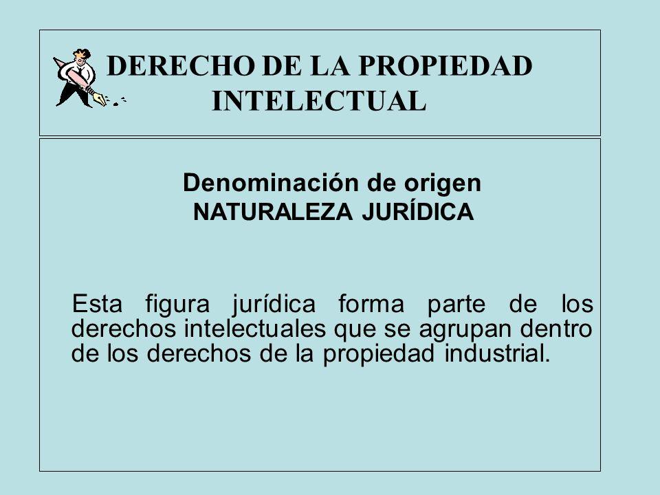 DERECHO DE LA PROPIEDAD INTELECTUAL Denominación de origen NATURALEZA JURÍDICA Esta figura jurídica forma parte de los derechos intelectuales que se a