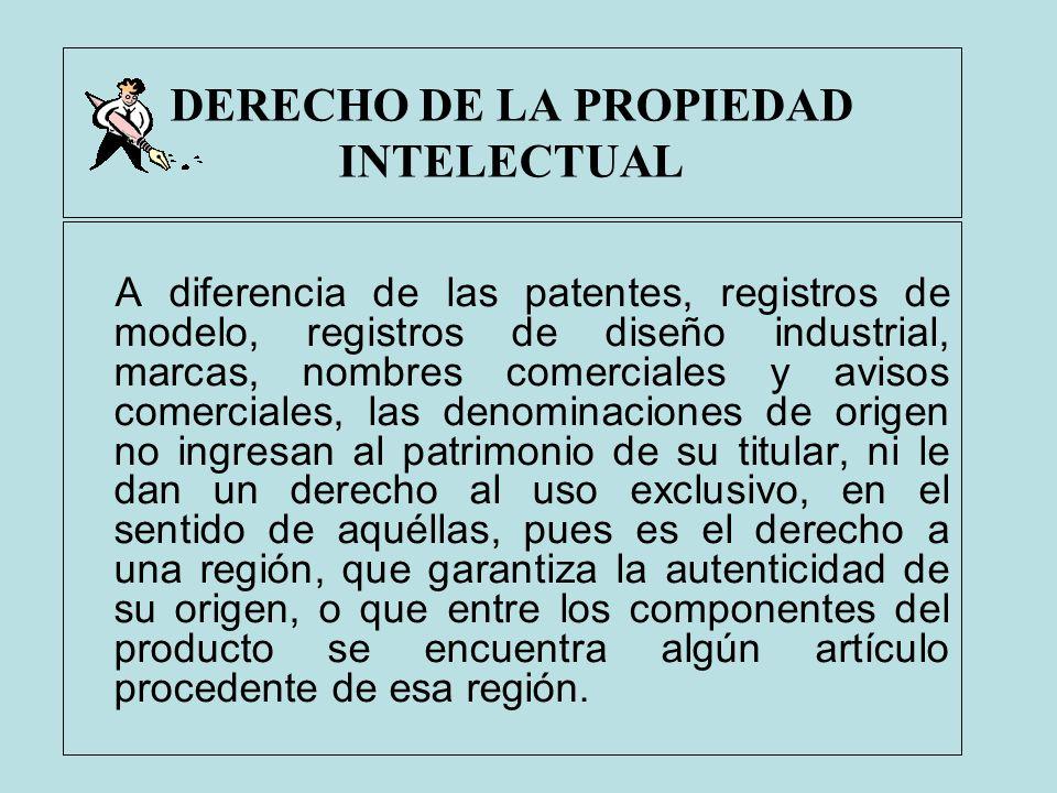 DERECHO DE LA PROPIEDAD INTELECTUAL A diferencia de las patentes, registros de modelo, registros de diseño industrial, marcas, nombres comerciales y a