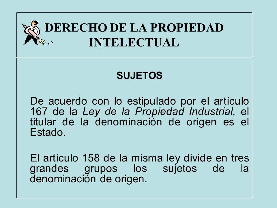 DERECHO DE LA PROPIEDAD INTELECTUAL SUJETOS De acuerdo con lo estipulado por el artículo 167 de la Ley de la Propiedad Industrial, el titular de la de