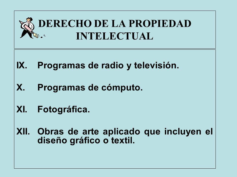 DERECHO DE LA PROPIEDAD INTELECTUAL IX.Programas de radio y televisión. X.Programas de cómputo. XI.Fotográfica. XII.Obras de arte aplicado que incluye