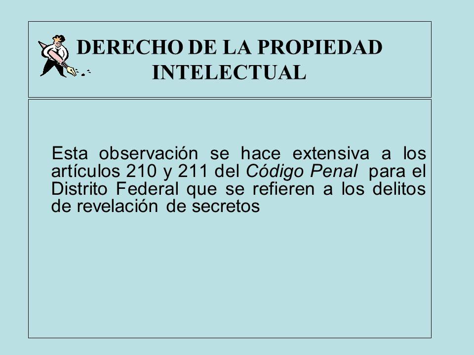 DERECHO DE LA PROPIEDAD INTELECTUAL Esta observación se hace extensiva a los artículos 210 y 211 del Código Penal para el Distrito Federal que se refi
