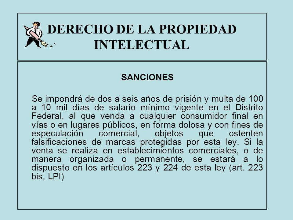 DERECHO DE LA PROPIEDAD INTELECTUAL SANCIONES Se impondrá de dos a seis años de prisión y multa de 100 a 10 mil días de salario mínimo vigente en el D