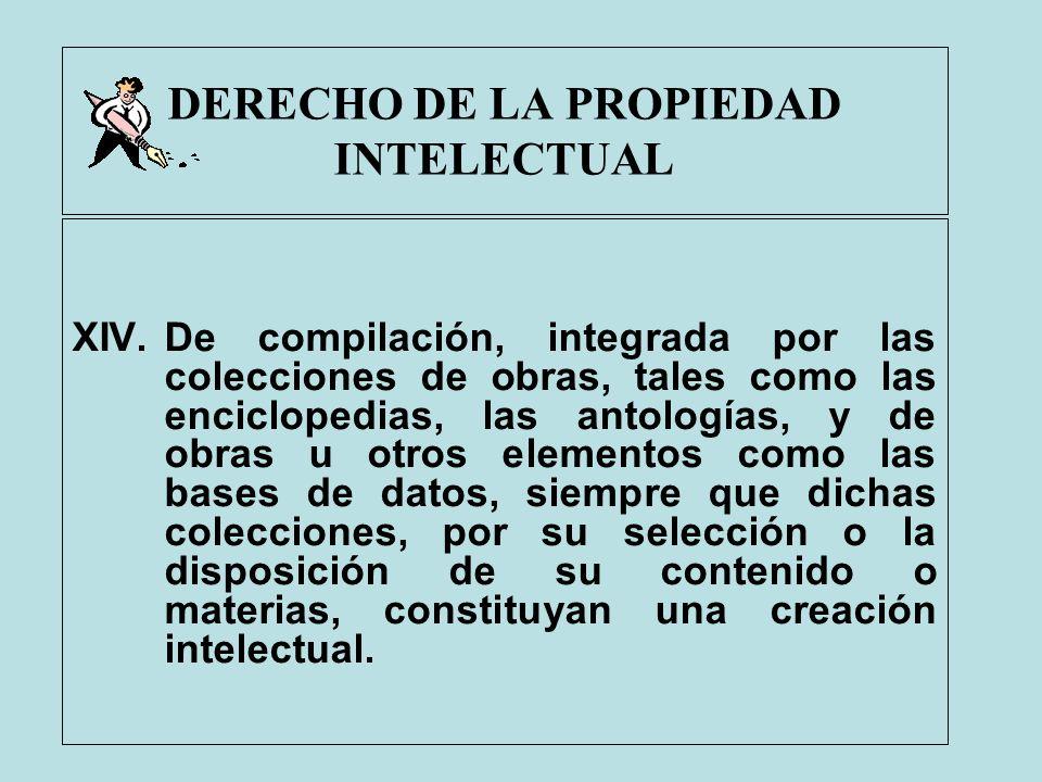 DERECHO DE LA PROPIEDAD INTELECTUAL XIV.De compilación, integrada por las colecciones de obras, tales como las enciclopedias, las antologías, y de obr