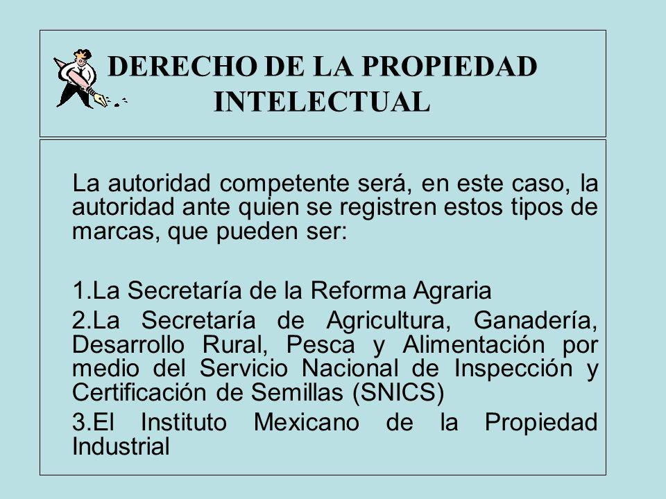 DERECHO DE LA PROPIEDAD INTELECTUAL La autoridad competente será, en este caso, la autoridad ante quien se registren estos tipos de marcas, que pueden