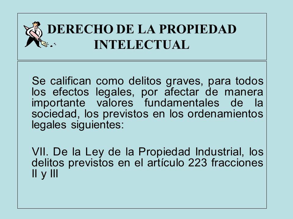 DERECHO DE LA PROPIEDAD INTELECTUAL Se califican como delitos graves, para todos los efectos legales, por afectar de manera importante valores fundame