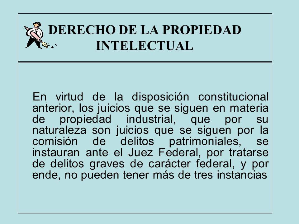 DERECHO DE LA PROPIEDAD INTELECTUAL En virtud de la disposición constitucional anterior, los juicios que se siguen en materia de propiedad industrial,