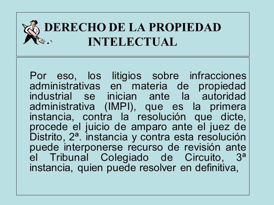 DERECHO DE LA PROPIEDAD INTELECTUAL Por eso, los litigios sobre infracciones administrativas en materia de propiedad industrial se inician ante la aut