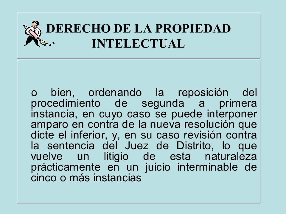 DERECHO DE LA PROPIEDAD INTELECTUAL o bien, ordenando la reposición del procedimiento de segunda a primera instancia, en cuyo caso se puede interponer