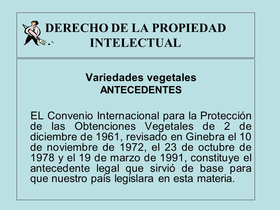 DERECHO DE LA PROPIEDAD INTELECTUAL Variedades vegetales ANTECEDENTES EL Convenio Internacional para la Protección de las Obtenciones Vegetales de 2 d