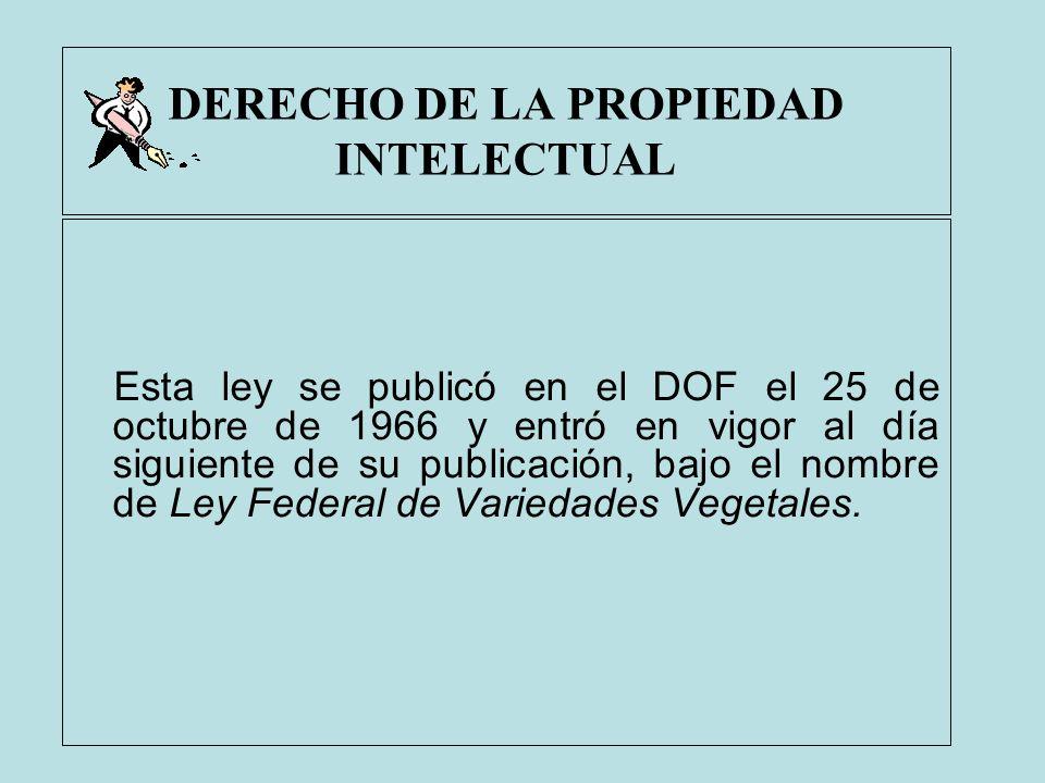 DERECHO DE LA PROPIEDAD INTELECTUAL Esta ley se publicó en el DOF el 25 de octubre de 1966 y entró en vigor al día siguiente de su publicación, bajo e