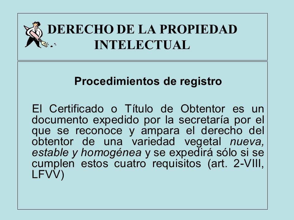DERECHO DE LA PROPIEDAD INTELECTUAL Procedimientos de registro El Certificado o Título de Obtentor es un documento expedido por la secretaría por el q