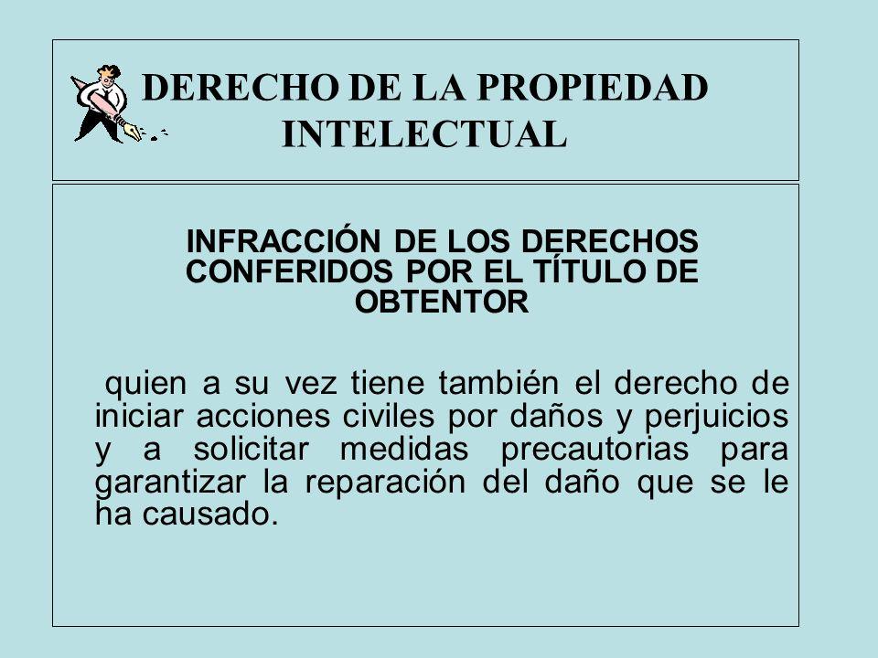 DERECHO DE LA PROPIEDAD INTELECTUAL INFRACCIÓN DE LOS DERECHOS CONFERIDOS POR EL TÍTULO DE OBTENTOR quien a su vez tiene también el derecho de iniciar