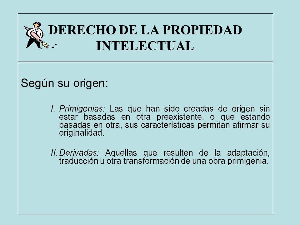 DERECHO DE LA PROPIEDAD INTELECTUAL Según su origen: I.Primigenias: Las que han sido creadas de origen sin estar basadas en otra preexistente, o que e