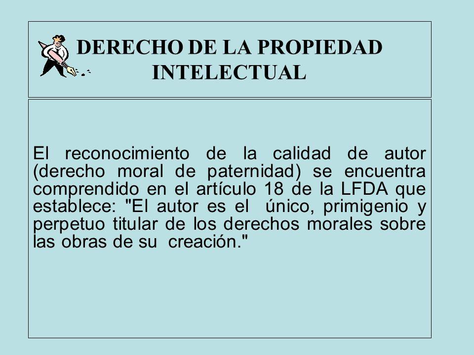 DERECHO DE LA PROPIEDAD INTELECTUAL El reconocimiento de la calidad de autor (derecho moral de paternidad) se encuentra comprendido en el artículo 18