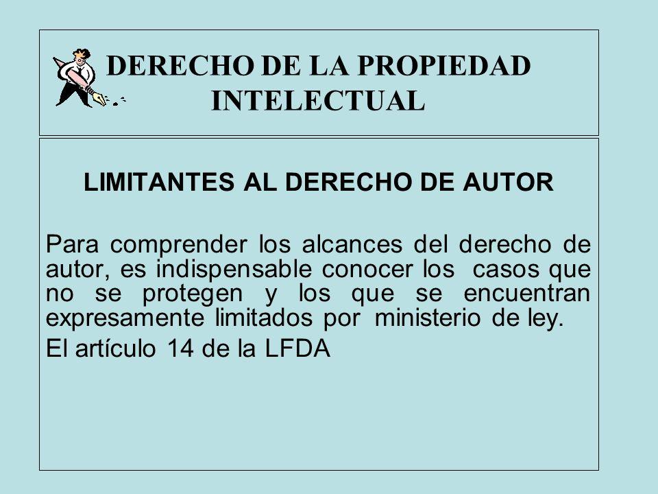DERECHO DE LA PROPIEDAD INTELECTUAL LIMITANTES AL DERECHO DE AUTOR Para comprender los alcances del derecho de autor, es indispensable conocer los cas