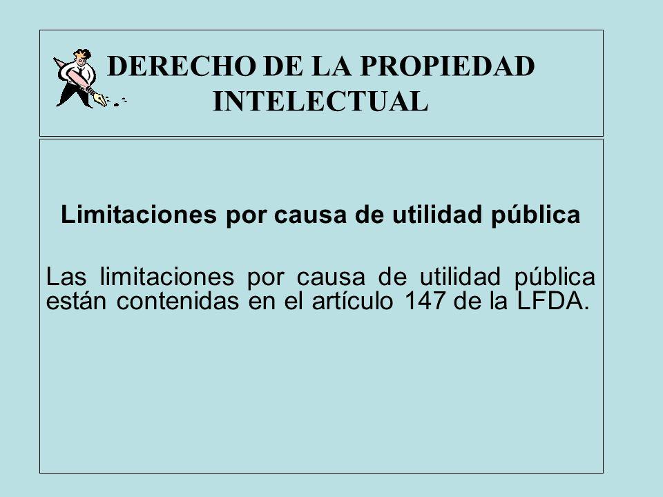 DERECHO DE LA PROPIEDAD INTELECTUAL Limitaciones por causa de utilidad pública Las limitaciones por causa de utilidad pública están contenidas en el a