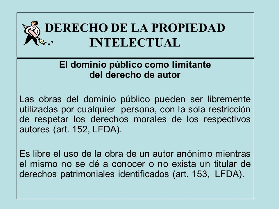 DERECHO DE LA PROPIEDAD INTELECTUAL El dominio público como limitante del derecho de autor Las obras del dominio público pueden ser libremente utiliza