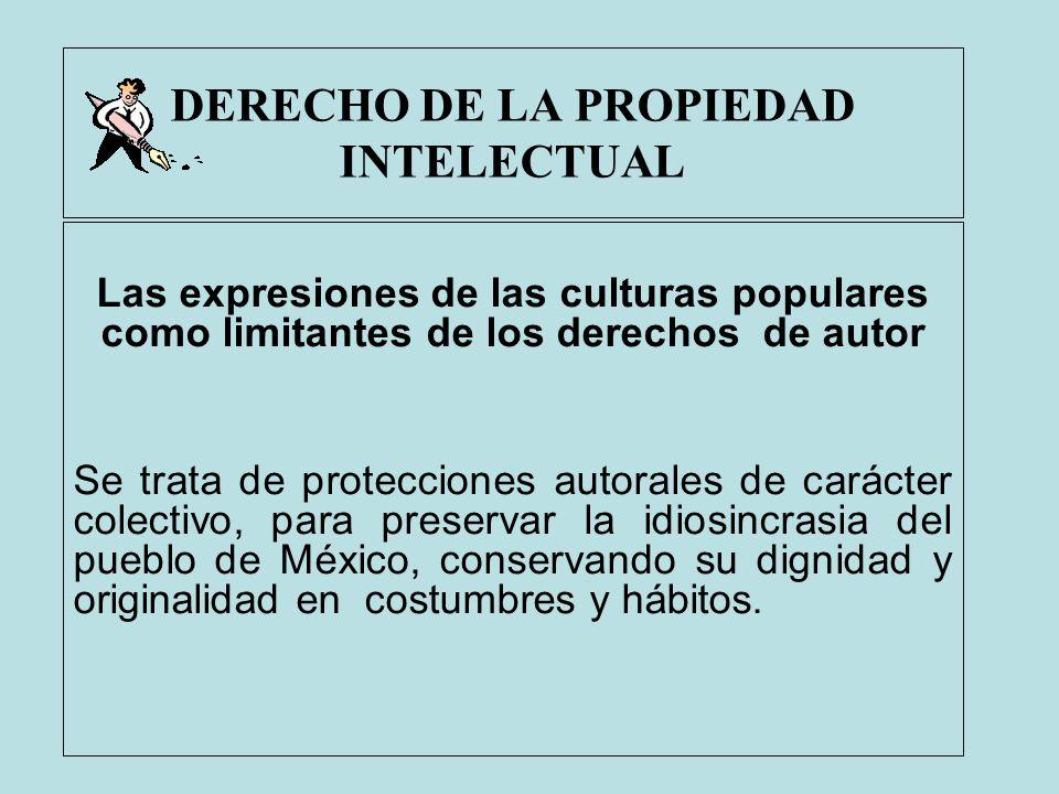 DERECHO DE LA PROPIEDAD INTELECTUAL Las expresiones de las culturas populares como limitantes de los derechos de autor Se trata de protecciones autora