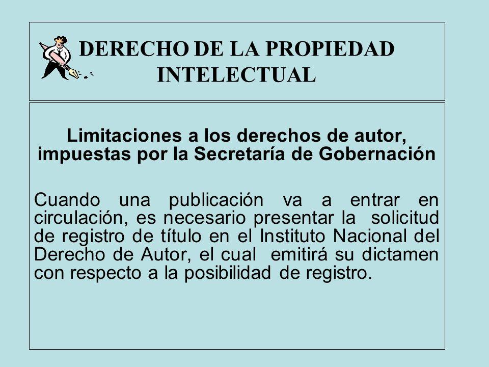 DERECHO DE LA PROPIEDAD INTELECTUAL Limitaciones a los derechos de autor, impuestas por la Secretaría de Gobernación Cuando una publicación va a entra