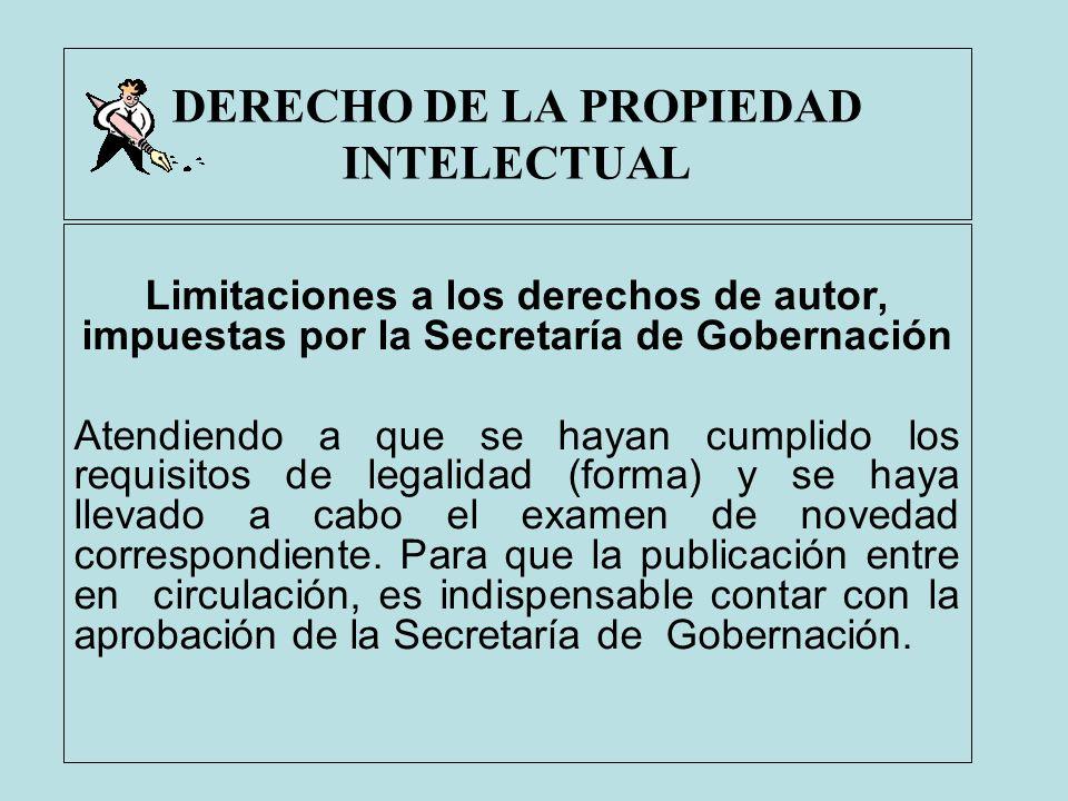 DERECHO DE LA PROPIEDAD INTELECTUAL Limitaciones a los derechos de autor, impuestas por la Secretaría de Gobernación Atendiendo a que se hayan cumplid