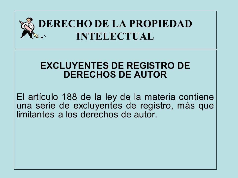 DERECHO DE LA PROPIEDAD INTELECTUAL EXCLUYENTES DE REGISTRO DE DERECHOS DE AUTOR El artículo 188 de la ley de la materia contiene una serie de excluye