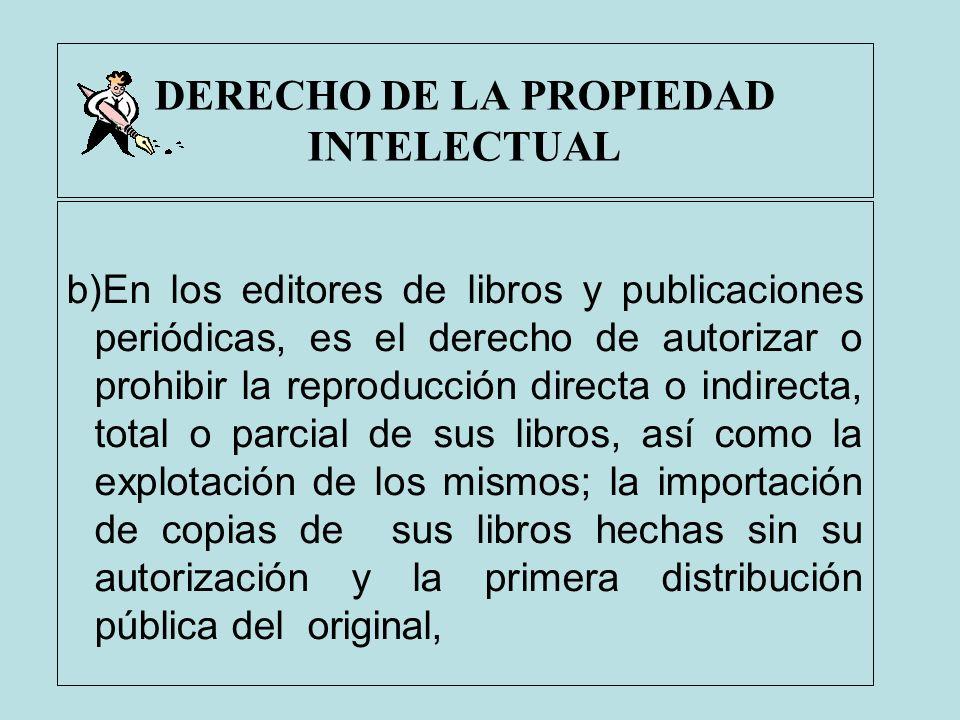 DERECHO DE LA PROPIEDAD INTELECTUAL b)En los editores de libros y publicaciones periódicas, es el derecho de autorizar o prohibir la reproducción dire
